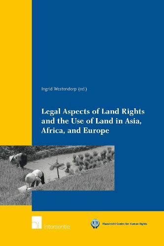 Legal Aspects of Land Rights and the Use of Land in Asia, Africa, and Europe - Maastricht Series in Human Rights (Paperback)