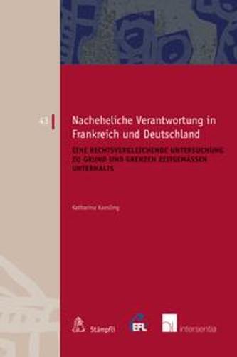Nacheheliche Verantwortung in Frankreich und Deutschland: Eine Rechtsvergleichende Untersuchung zu Grund und Grenzen Zeitgemassen Unterhalts - European Family Law 43 (Paperback)