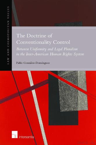 The Doctrine of Conventionality Control 2018: Between Uniformity and Legal Pluralism in the Inter-American Human Rights System - Law and Cosmopolitan Values 11 (Hardback)