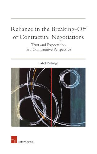 Reliance in the Breaking Off of Contractual Negotiations: Trust and Expectation in a Comparative Perspective (Hardback)