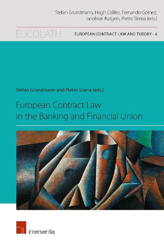 European Contract Law in the Banking and Financial Union - European Contract Law and Theory 4 (Paperback)