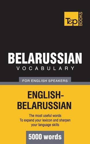 Belarussian Vocabulary for English Speakers - 5000 Words (Paperback)