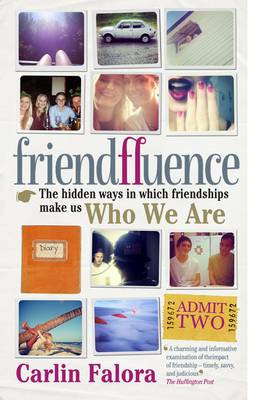 Friendfluence: The Hidden Ways in Which Friendships Shape Our Characters and Life Chances from Infancy to Old Age (Paperback)