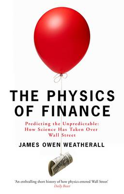 The Physics of Finance: Predicting the Unpredictable: How Science Has Taken Over Wall Street (Paperback)