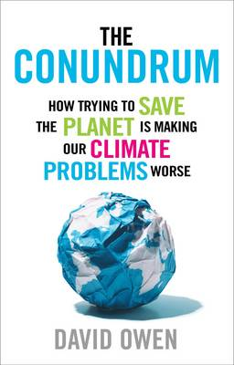 The Conundrum: How Trying to Save the Planet is Making Our Climate Problems Worse (Hardback)