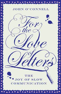 For the Love of Letters: The Joy of Slow Communication (Hardback)