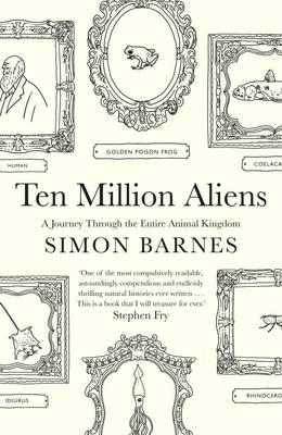 Ten Million Aliens: A Journey Through the Entire Animal Kingdom (Hardback)