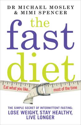 The Fast Diet: The Secret of Intermittent Fasting  -  Lose Weight, Stay Healthy, Live Longer (Paperback)