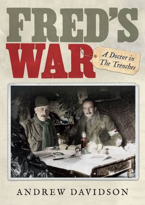 Fred'S War: A Doctor in the Trenches (Hardback)