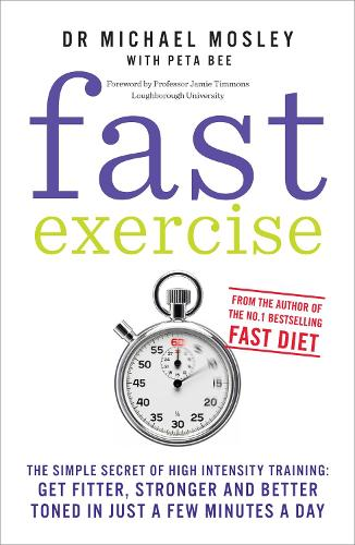 Fast Exercise: The Simple Secret of High Intensity Training-Get Fitter, Stronger and Better Toned in Just a Few Minutes a Day (Paperback)