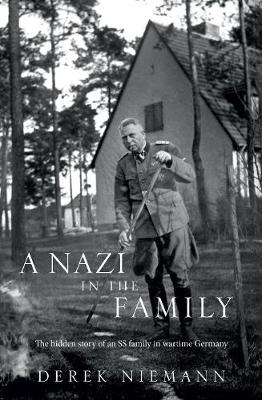 A Nazi in the Family: The Hidden Story of an Ss Family in Wartime Germany (Hardback)