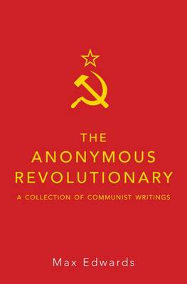 The Anonymous Revolutionary: A Collection of Communist Writings (Hardback)