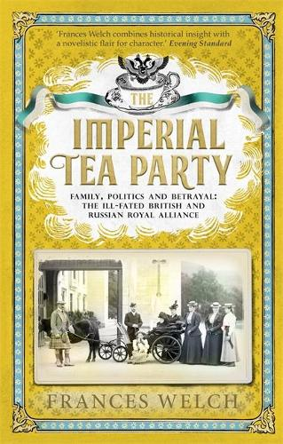 The Imperial Tea Party: Family, politics and betrayal: the ill-fated British and Russian royal alliance (Hardback)