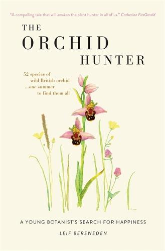 The Orchid Hunter: A young botanist's search for happiness (Hardback)