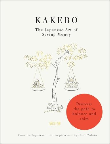 Kakebo: The Japanese Art of Saving Money: Discover the path to balance and calm (Paperback)