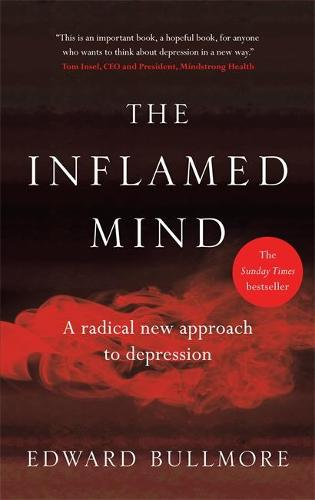 The Inflamed Mind: A radical new approach to depression (Hardback)