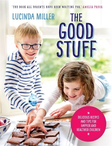 The Good Stuff: Delicious recipes and tips for happier and healthier children (Hardback)