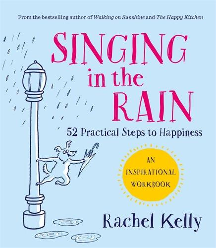 Singing in the Rain: 52 practical steps to happiness (Paperback)