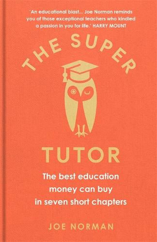 The Super Tutor: The best education money can buy in seven short chapters (Hardback)