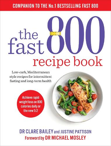 The Fast 800 Recipe Book: Low-carb, Mediterranean style recipes for intermittent fasting and long-term health (Paperback)