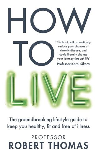 How to Live: The groundbreaking lifestyle guide to keep you healthy, fit and free of illness (Paperback)