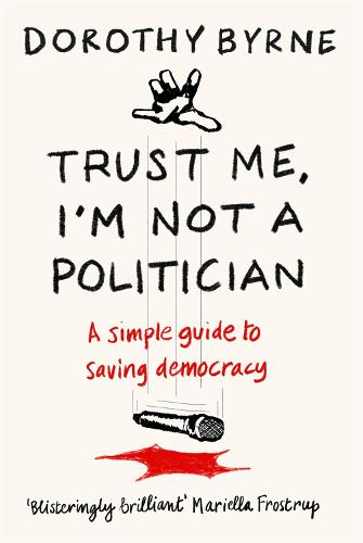 TRUST ME, I'M NOT A POLITICIAN: A simple guide to saving democracy (Paperback)