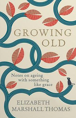 Growing Old: Notes on ageing with something like grace (Hardback)