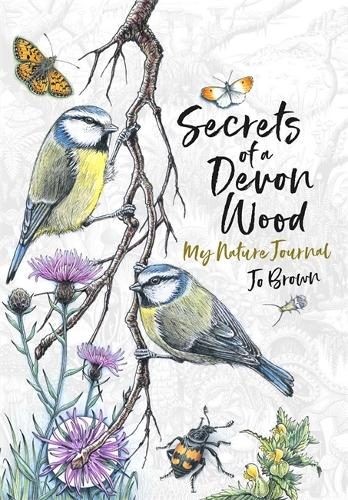 Secrets of a Devon Wood: My Nature Journal (Hardback)