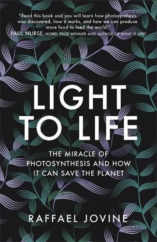 Light to Life: The miracle of photosynthesis and how it can save the planet (Hardback)