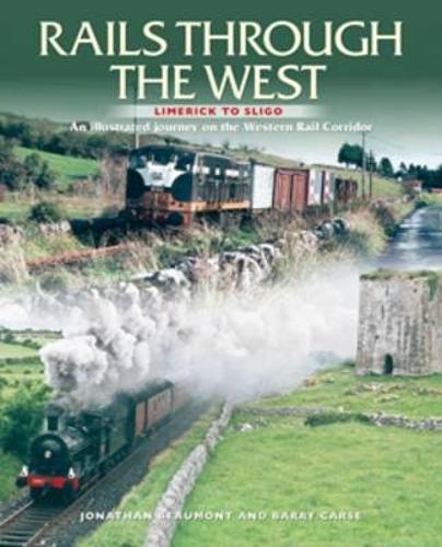 Rails Through The West: Limerick to Sligo, an Illustrated Journey on the Western Rail Corridor (Paperback)