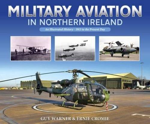 Military Aviation in Northern Ireland: An Illustrated History - 1913 to the Present Day (Paperback)