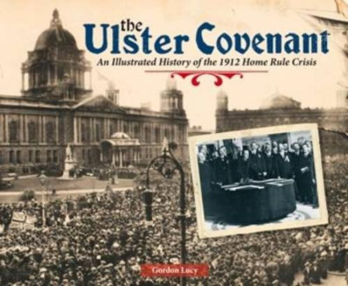 The Ulster Covenant: An Illustrated History of the 1912 Home Rule Crisis (Paperback)