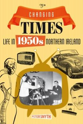 Changing Times: Life in 1950s Northern Ireland (Paperback)