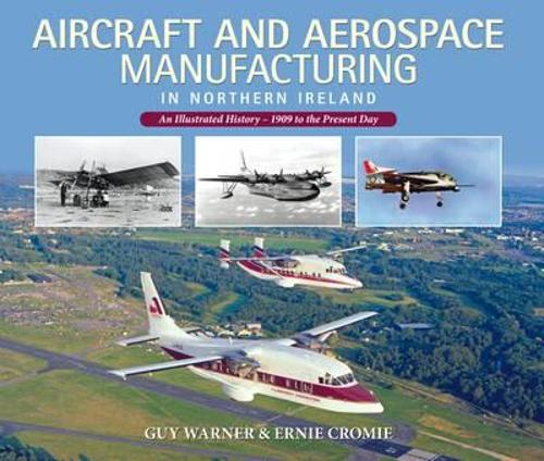 Aircraft and Aerospace Manufacturing in Northern Ireland: An Illustrated History - 1909 to the Present Day (Paperback)