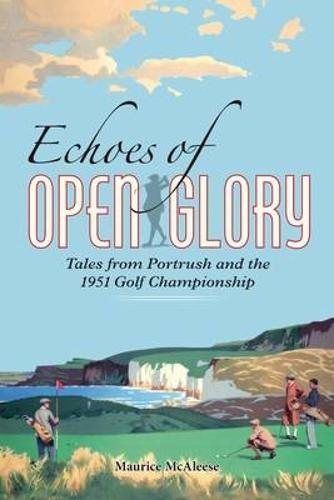 Echoes of Open Glory: Tales from Portrush and the 1951 Open Championship (Paperback)