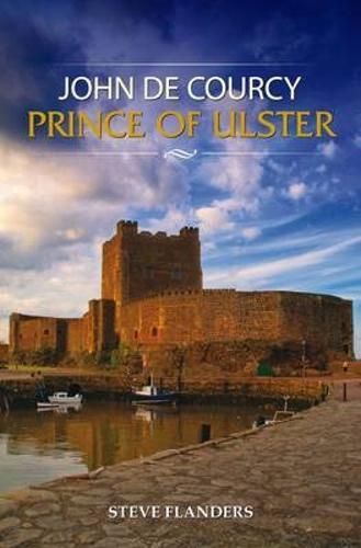 John de Courcy: Prince of Ulster (Paperback)