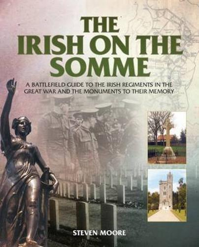 The Irish on the Somme: A Battlefield Guide to the Irish Regiments in the Great War and the Monuments to Their Memory (Paperback)