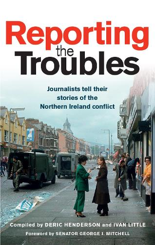 Reporting the Troubles: Journalists Tell Their Stories of the Northern Ireland Conflict (Paperback)