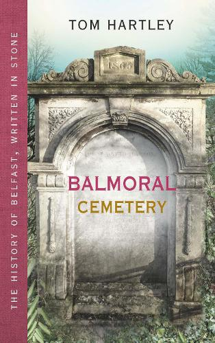 Balmoral Cemetery: The Story of Belfast, Written in Stone (Paperback)