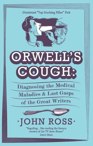 Orwell's Cough: Diagnosing the Medical Maladies and Last Gasps of the Great Writers (Paperback)