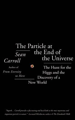 The Particle at the End of the Universe: The Hunt for the Higgs and the Discovery of a New World (Hardback)