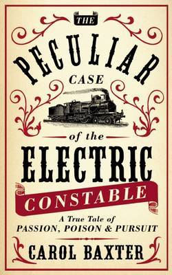 The Peculiar Case of the Electric Constable: A True Tale of Passion, Poison and Pursuit (Paperback)