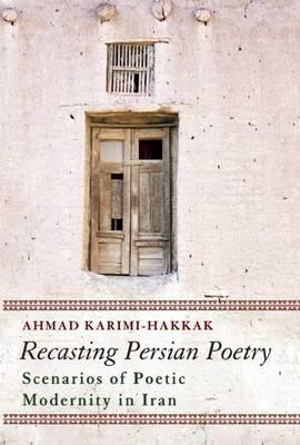 Recasting Persian Poetry: Scenarios of Poetic Modernity in Iran (Paperback)
