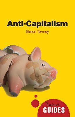 Anti-capitalism: A Beginner's Guide - Beginner's Guides (Paperback)