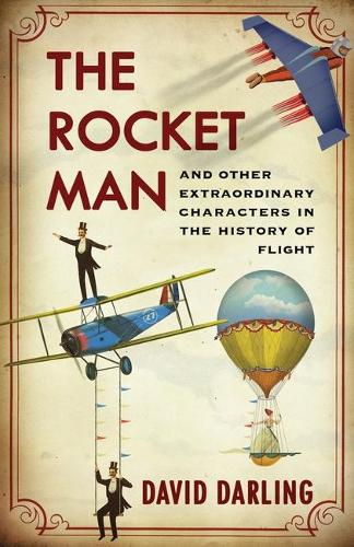 Rocket Man: And Other Extraordinary Characters in the History of Flight (Hardback)