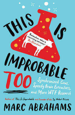 This is Improbable Too: Synchronized Cows, Speedy Brain Extractors and More WTF Research (Paperback)