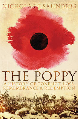 The Poppy: A History of Conflict, Loss, Remembrance, and Redemption (Paperback)