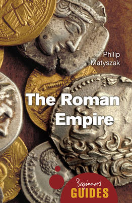 The Roman Empire: A Beginner's Guide - Beginner's Guides (Paperback)