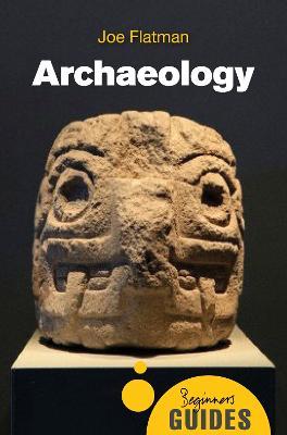 Archaeology: A Beginner's Guide - Beginner's Guides (Paperback)