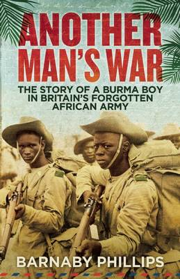 Another Man's War: The Story of a Burma Boy in Britain's Forgotten African Army (Hardback)